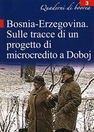 Quaderno n. 3 - Bosnia Erzegovina. Sulle tracce di un progetto di microcredito a Duboj (2001)