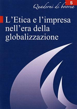 Quaderno n. 5 - L'etica e l'impresa nell'era della globalizzazione (2004)