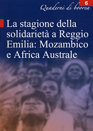 Quaderno n. 6 - La stagione della solidarietà a Reggio Emilia: Mozambico e Africa Australe (2005)
