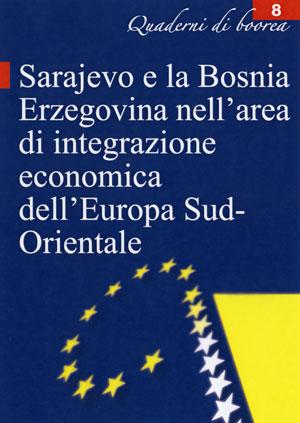 Quaderno n. 8 - Sarajevo e la Bosnia Erzegovina nell'area di integrazione economica dell'Europa sud-orientale (2005)