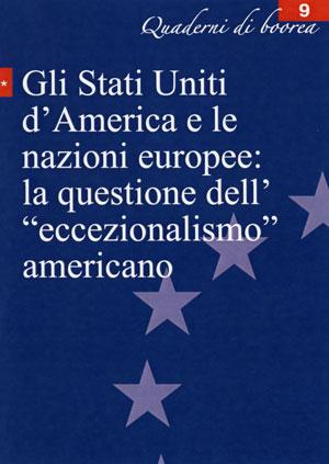 Quaderno n. 9 - Gli Stati Uniti d'America e le nazioni europee: la questione dell'eccezionalismo americano (2005)