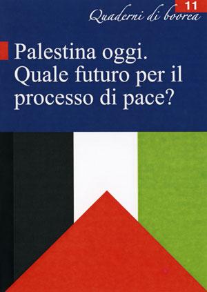 Quaderno n. 11 - Palestina oggi: quale futuro per il processo di pace (2006)
