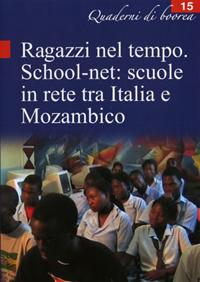 Quaderno n. 15 - Ragazzi nel tempo. School-net: scuole in rete tra Italia e Mozambico (2004-2006)