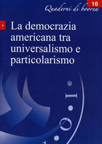 Quaderno n. 16 - La democrazia americana tra universalismo e particolarismo (2006)