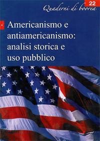 Quaderno n. 22 - Americanismo e antiamericanismo. analisi storica e uso pubblico